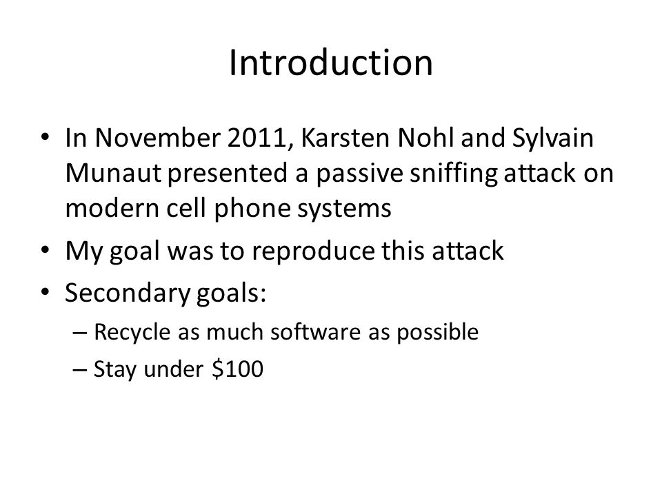Introduction In November 2011, Karsten Nohl and Sylvain Munaut presented a passive sniffing attack on modern cell phone systems.