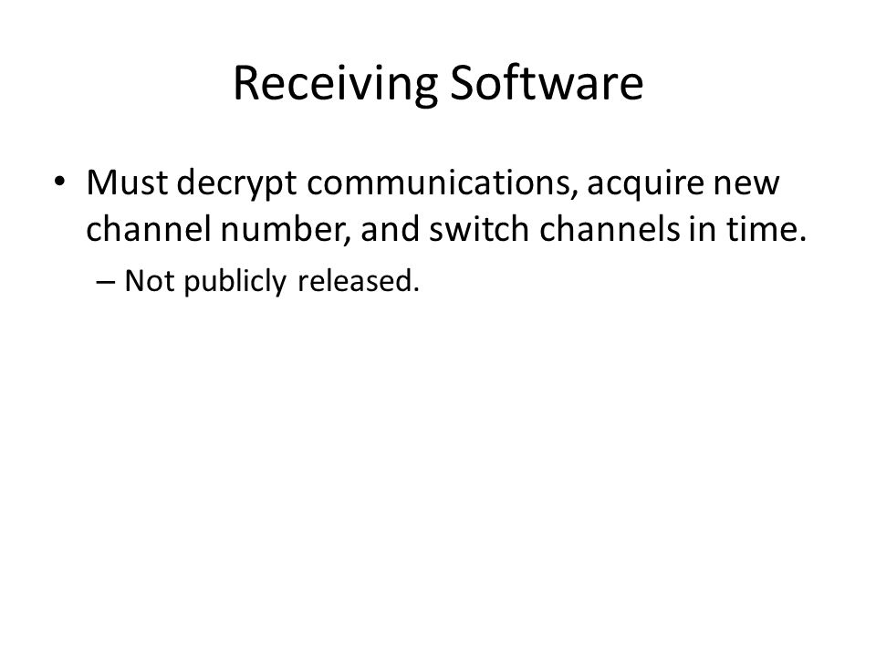 Receiving Software Must decrypt communications, acquire new channel number, and switch channels in time.