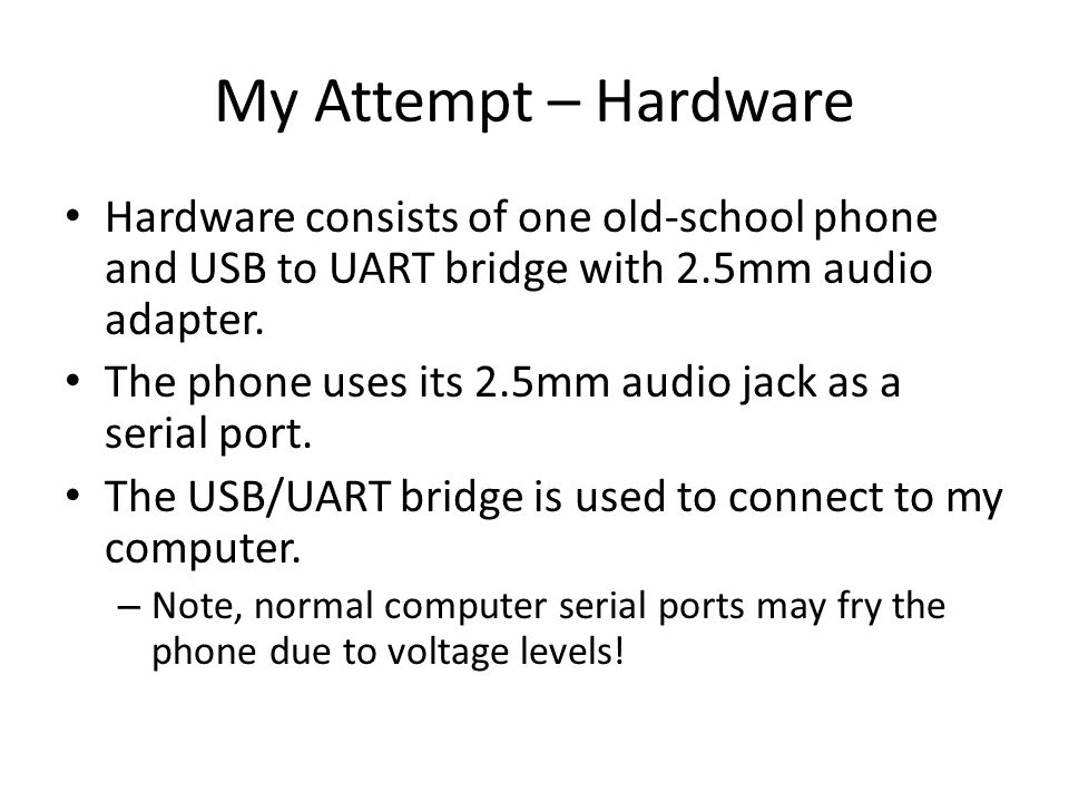 My Attempt – Hardware Hardware consists of one old-school phone and USB to UART bridge with 2.5mm audio adapter.