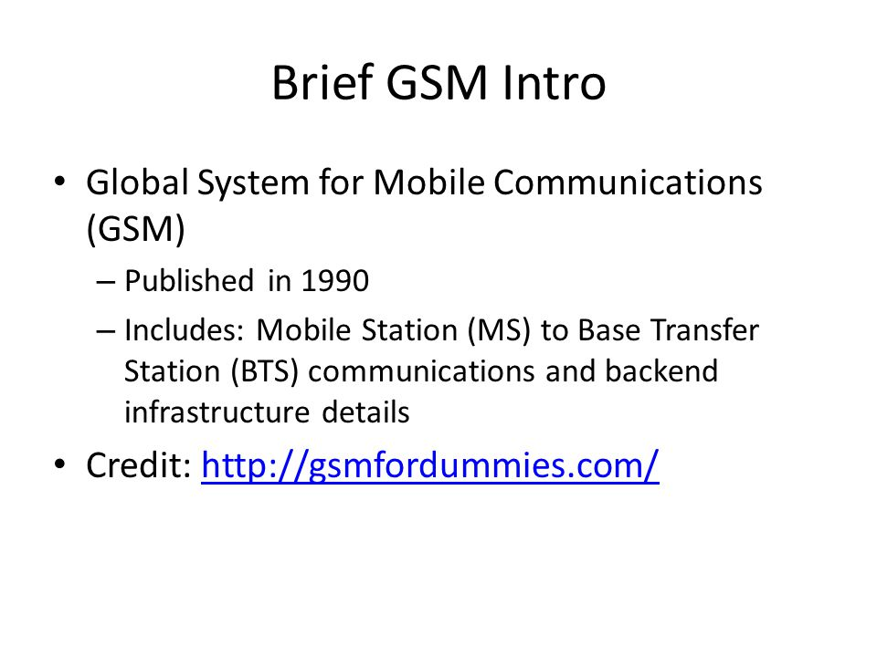 Brief GSM Intro Global System for Mobile Communications (GSM)