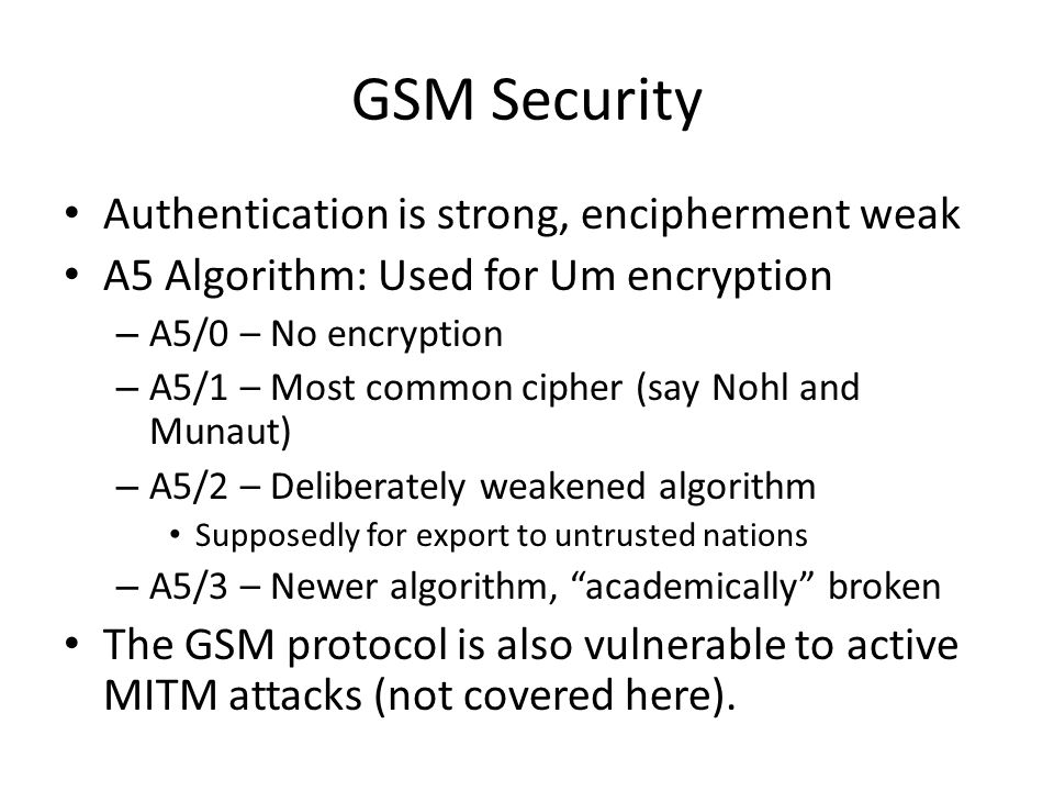 GSM Security Authentication is strong, encipherment weak