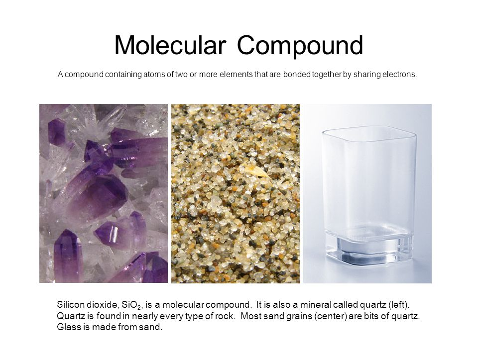 Molecular Compound A compound containing atoms of two or more elements that are bonded together by sharing electrons.