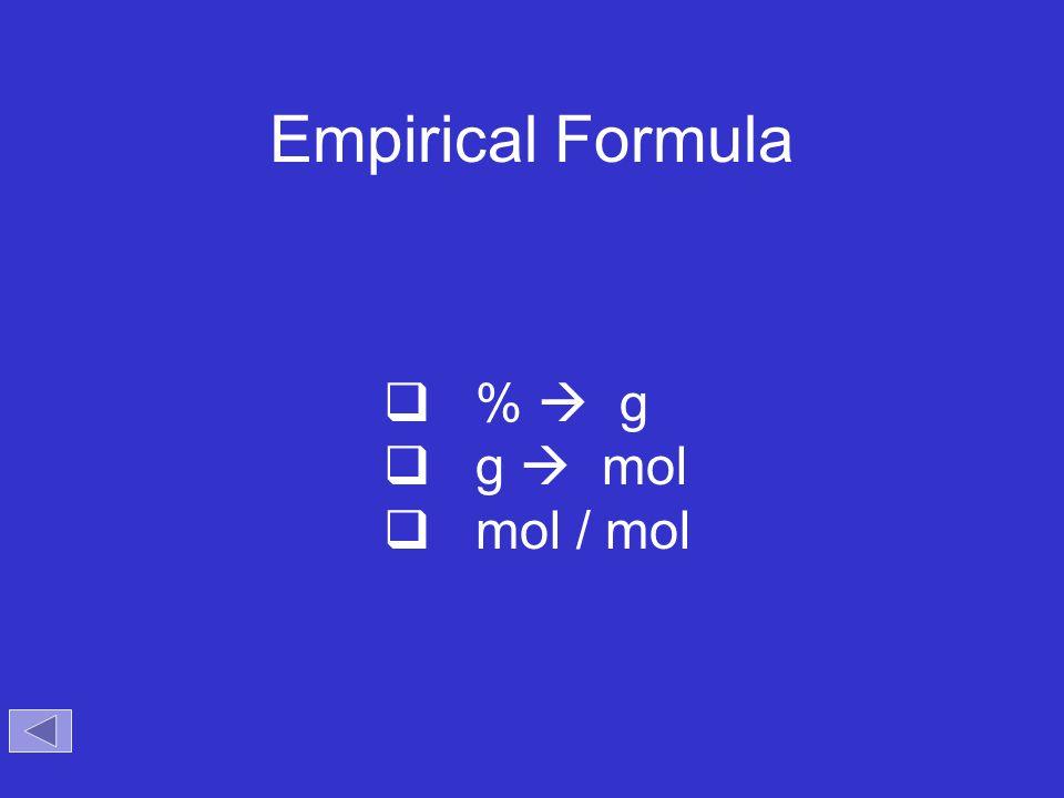 Empirical Formula %  g g  mol mol / mol Objectives: