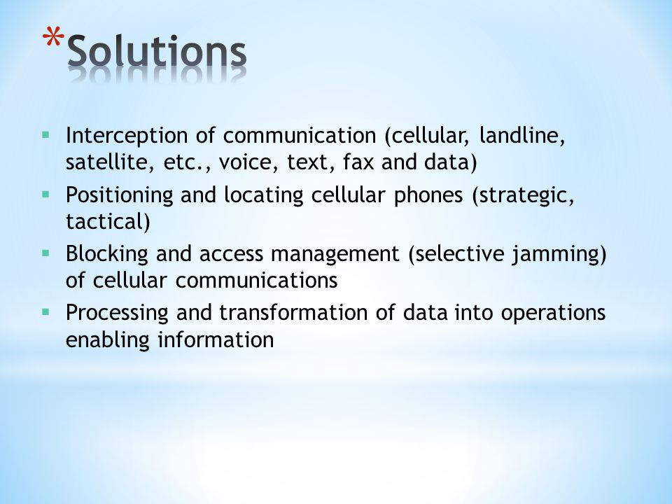 Solutions Interception of communication (cellular, landline, satellite, etc., voice, text, fax and data)
