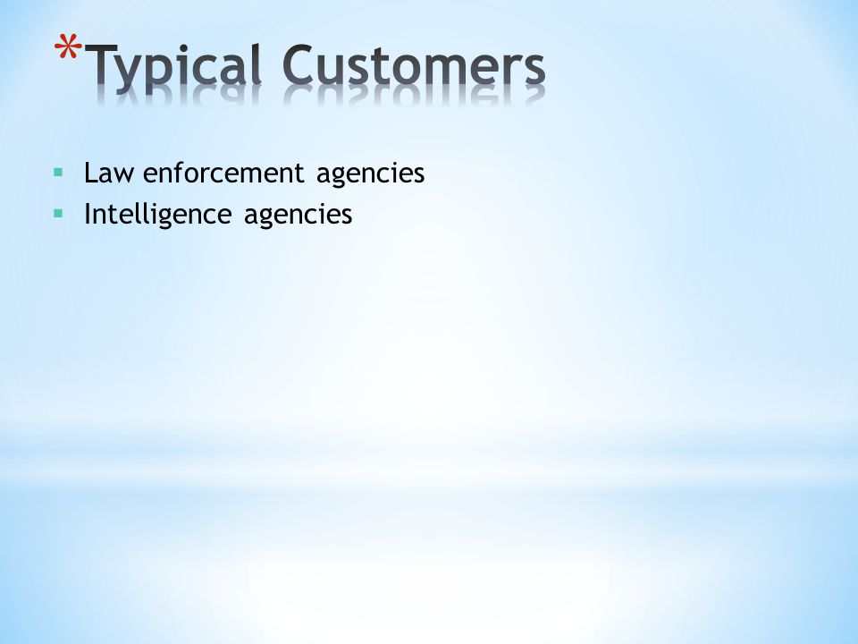 Typical Customers Law enforcement agencies Intelligence agencies