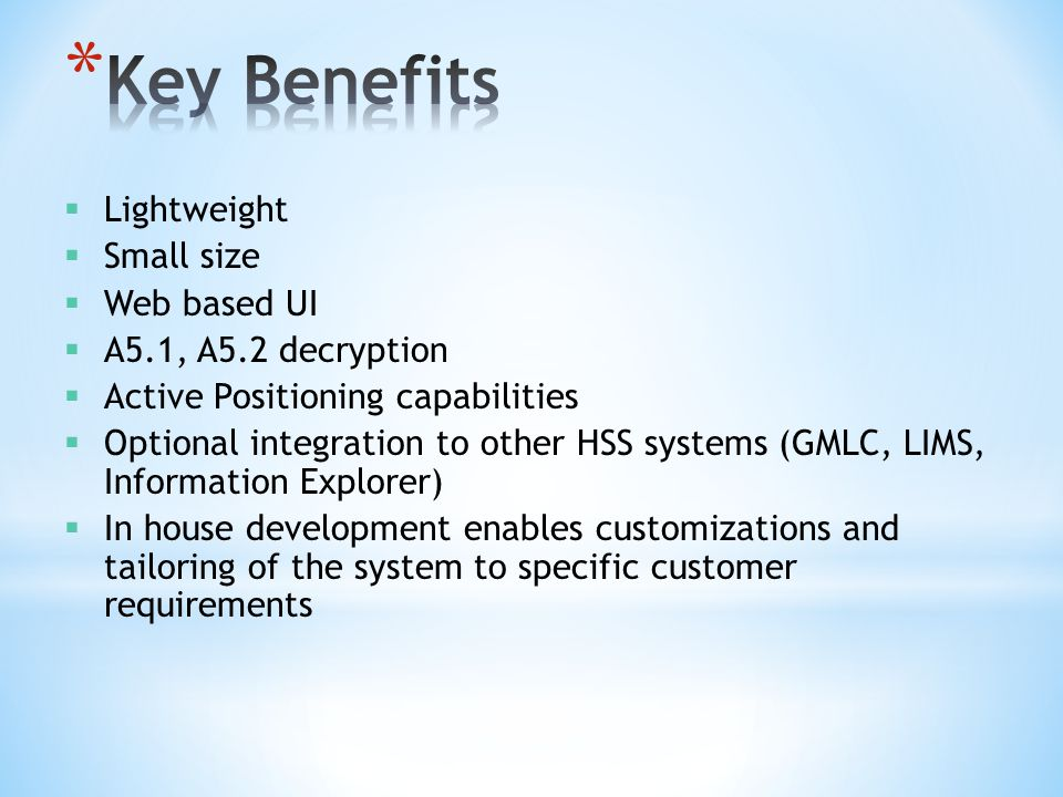 Key Benefits Lightweight Small size Web based UI A5.1, A5.2 decryption