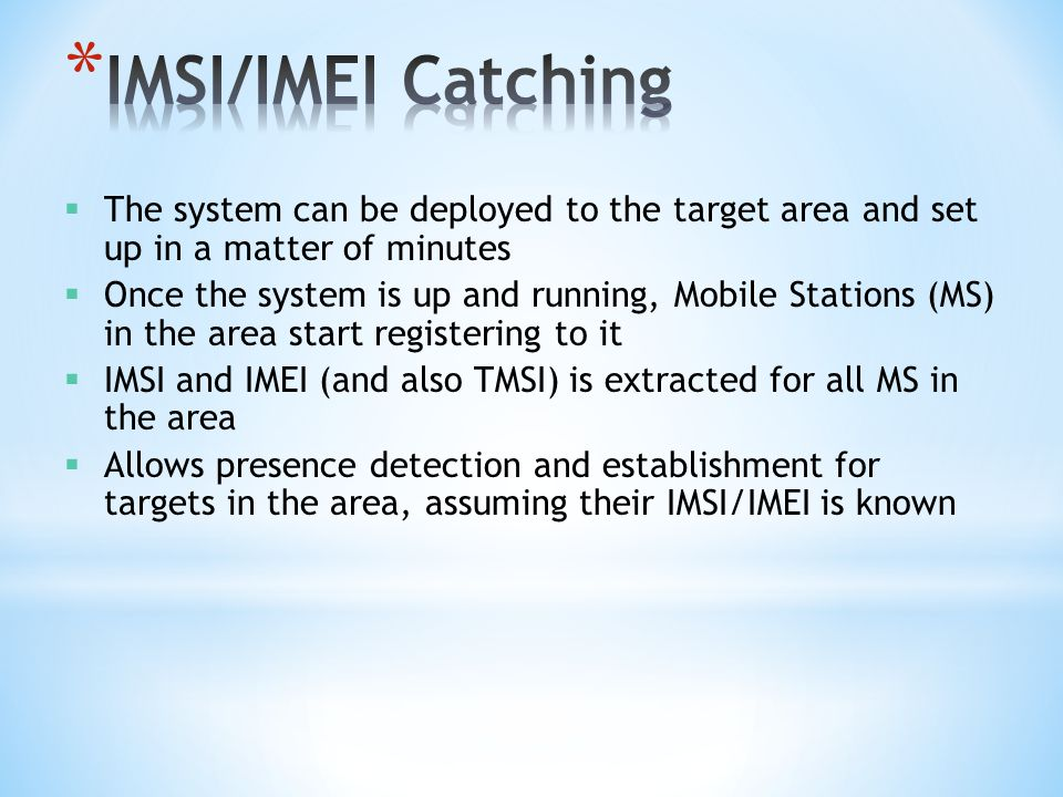 IMSI/IMEI Catching The system can be deployed to the target area and set up in a matter of minutes.