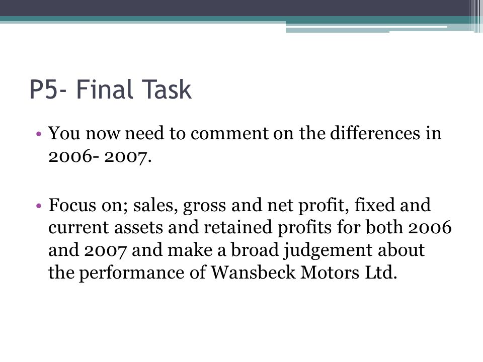 P5- Final Task You now need to comment on the differences in 2006- 2007.