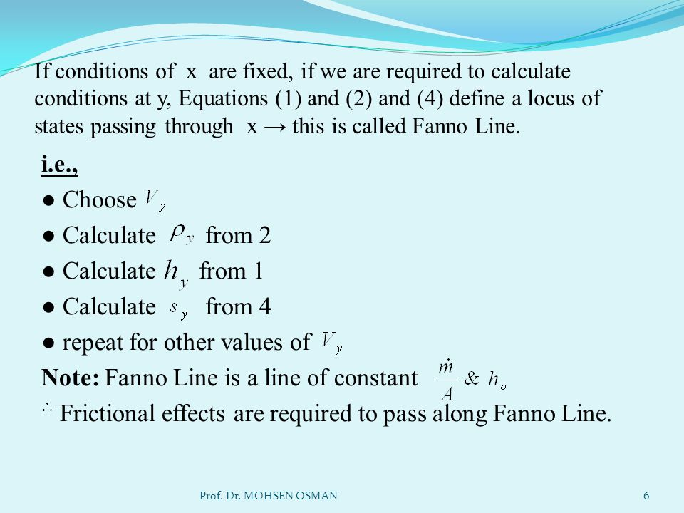 If conditions of x are fixed, if we are required to calculate conditions at y, Equations (1) and (2) and (4) define a locus of states passing through x → this is called Fanno Line.