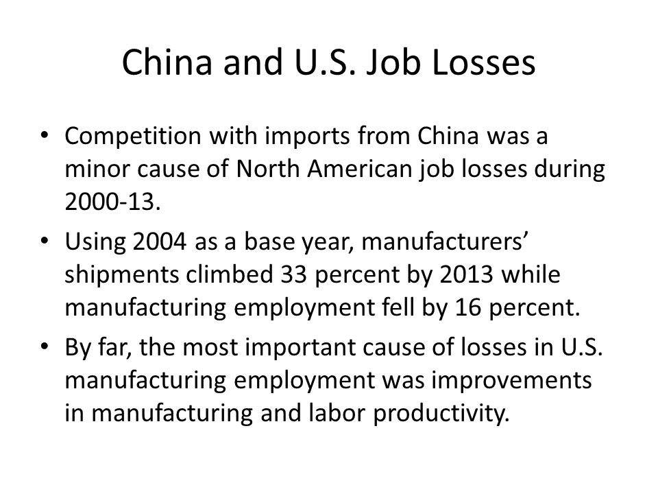 China and U.S. Job Losses Competition with imports from China was a minor cause of North American job losses during 2000-13.