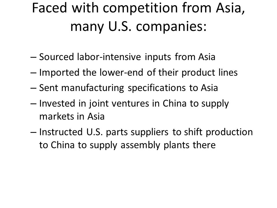 Faced with competition from Asia, many U.S. companies: