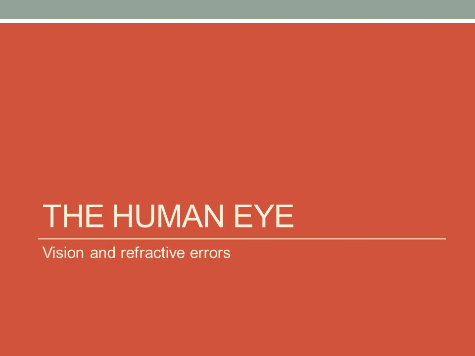 The human eye Vision and refractive errors