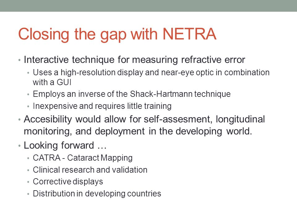 Closing the gap with NETRA