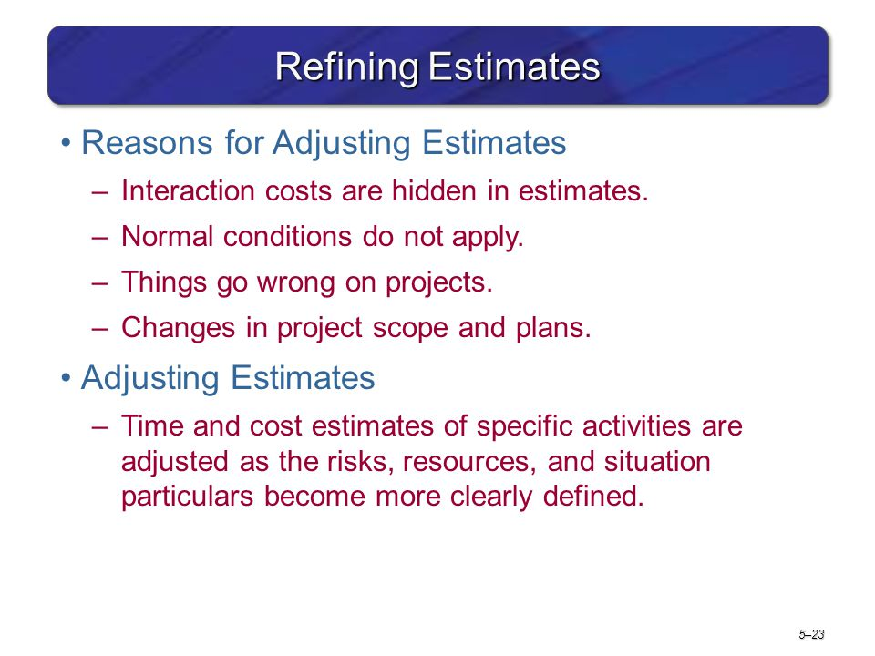 Refining Estimates Reasons for Adjusting Estimates Adjusting Estimates