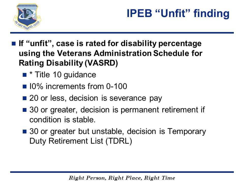 IPEB Unfit finding If unfit , case is rated for disability percentage using the Veterans Administration Schedule for Rating Disability (VASRD)