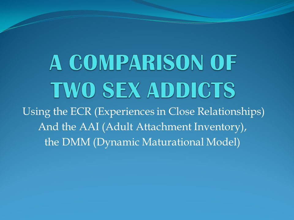 A COMPARISON OF TWO SEX ADDICTS