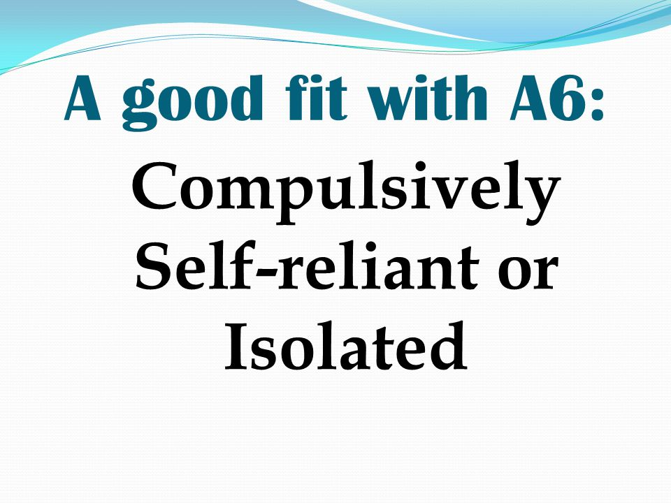 Compulsively Self-reliant or Isolated