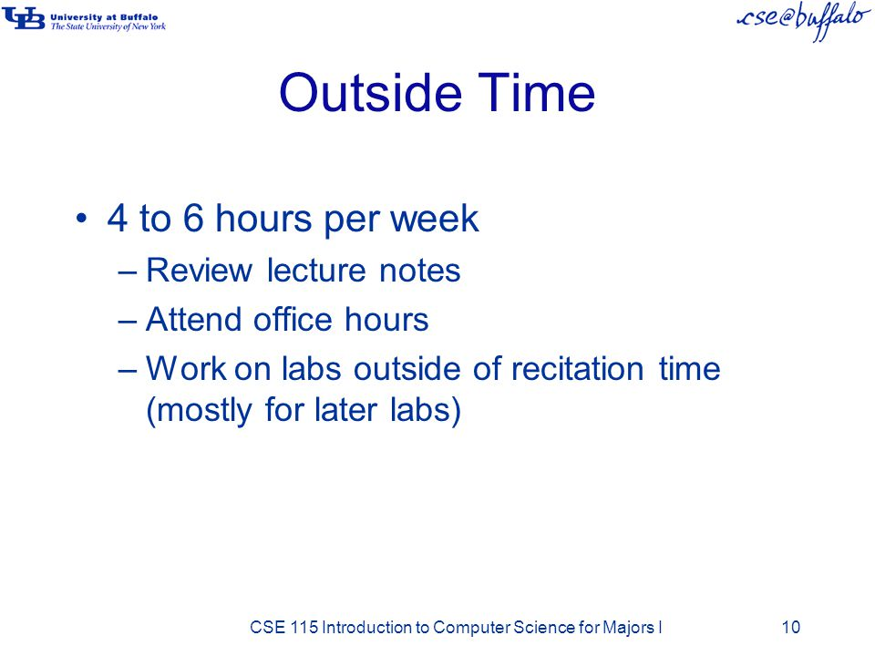Outside Time 4 to 6 hours per week Review lecture notes