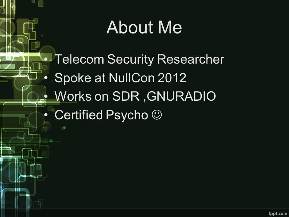 About Me Telecom Security Researcher Spoke at NullCon 2012