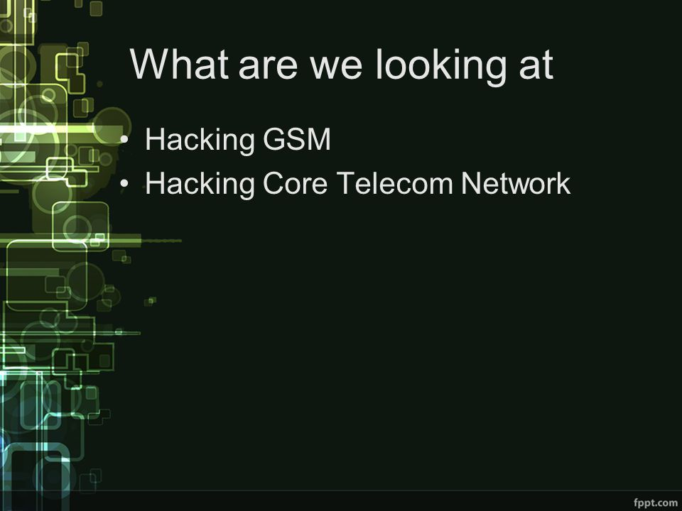 What are we looking at Hacking GSM Hacking Core Telecom Network