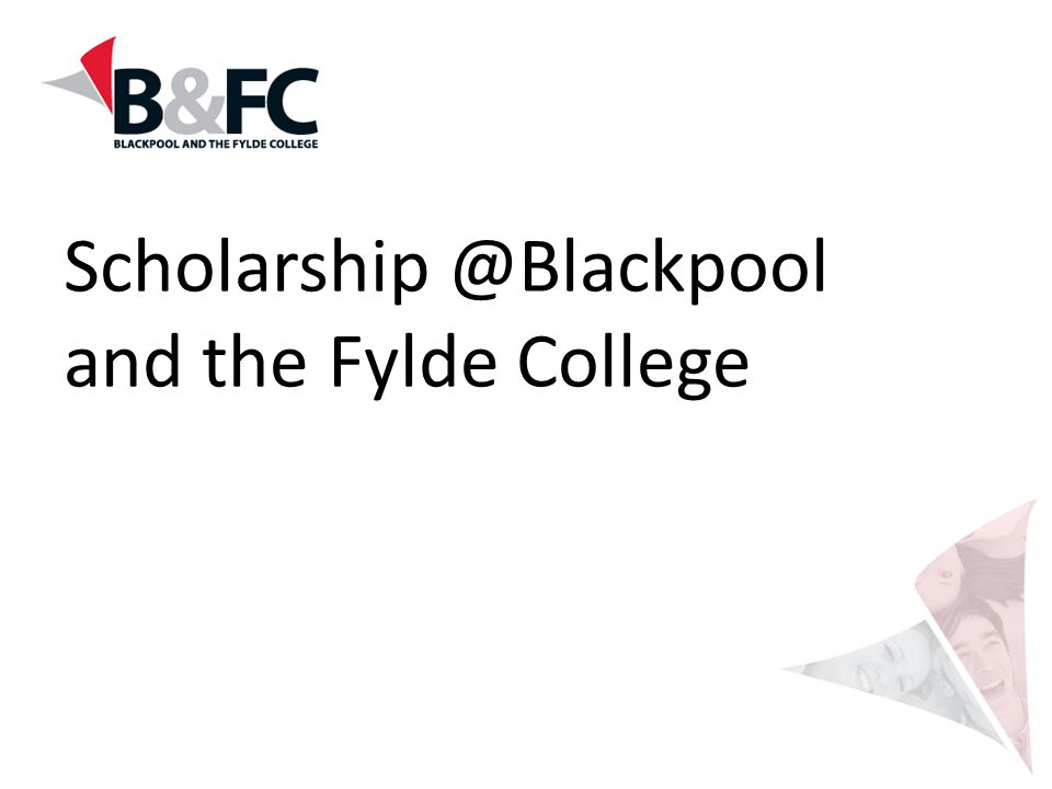 Scholarship @Blackpool and the Fylde College