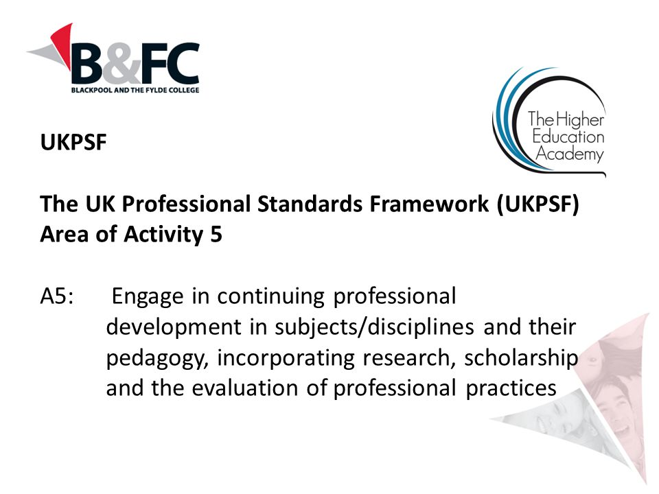 UKPSF The UK Professional Standards Framework (UKPSF) Area of Activity 5.