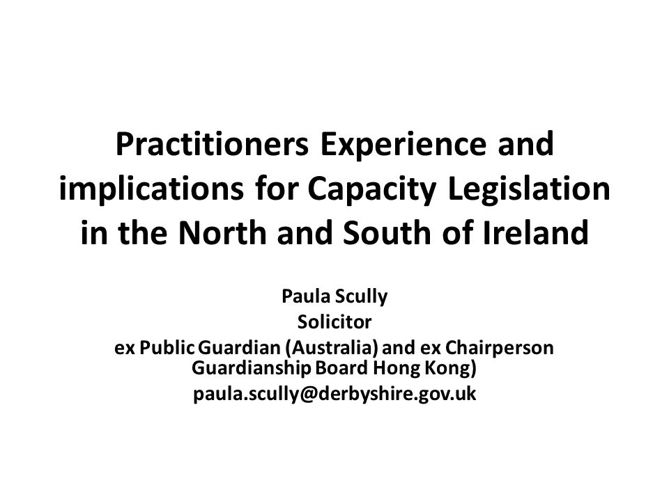 Practitioners Experience and implications for Capacity Legislation in the North and South of Ireland