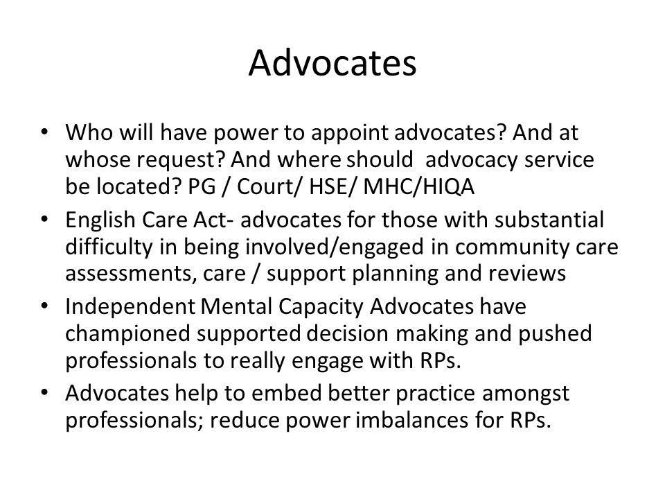 Advocates Who will have power to appoint advocates And at whose request And where should advocacy service be located PG / Court/ HSE/ MHC/HIQA.