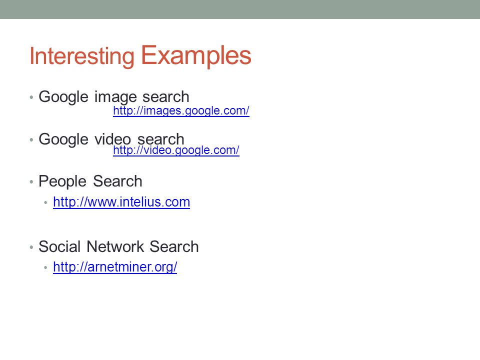 Interesting Examples Google image search Google video search