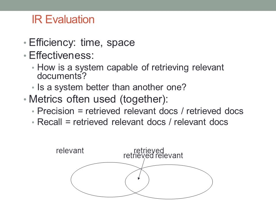 IR Evaluation Efficiency: time, space Effectiveness: