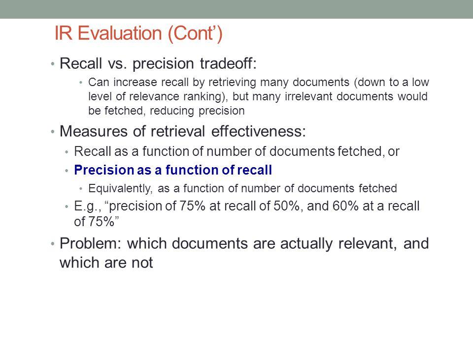 IR Evaluation (Cont') Recall vs. precision tradeoff: