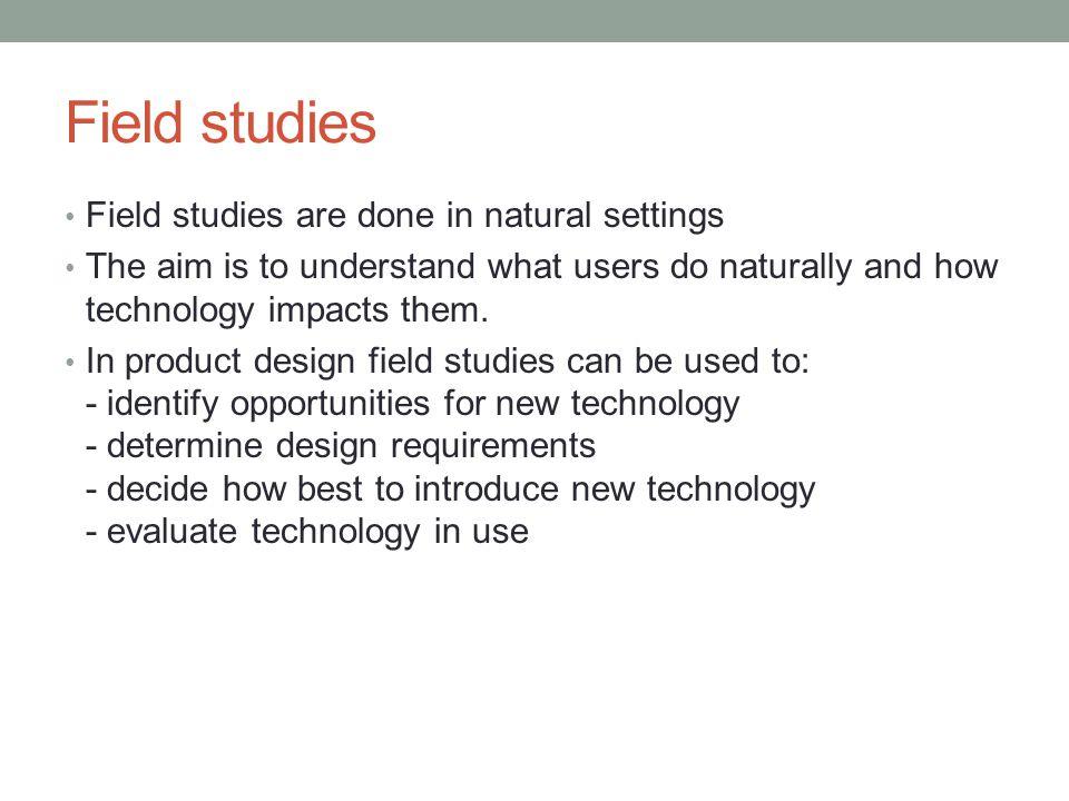 Field studies Field studies are done in natural settings