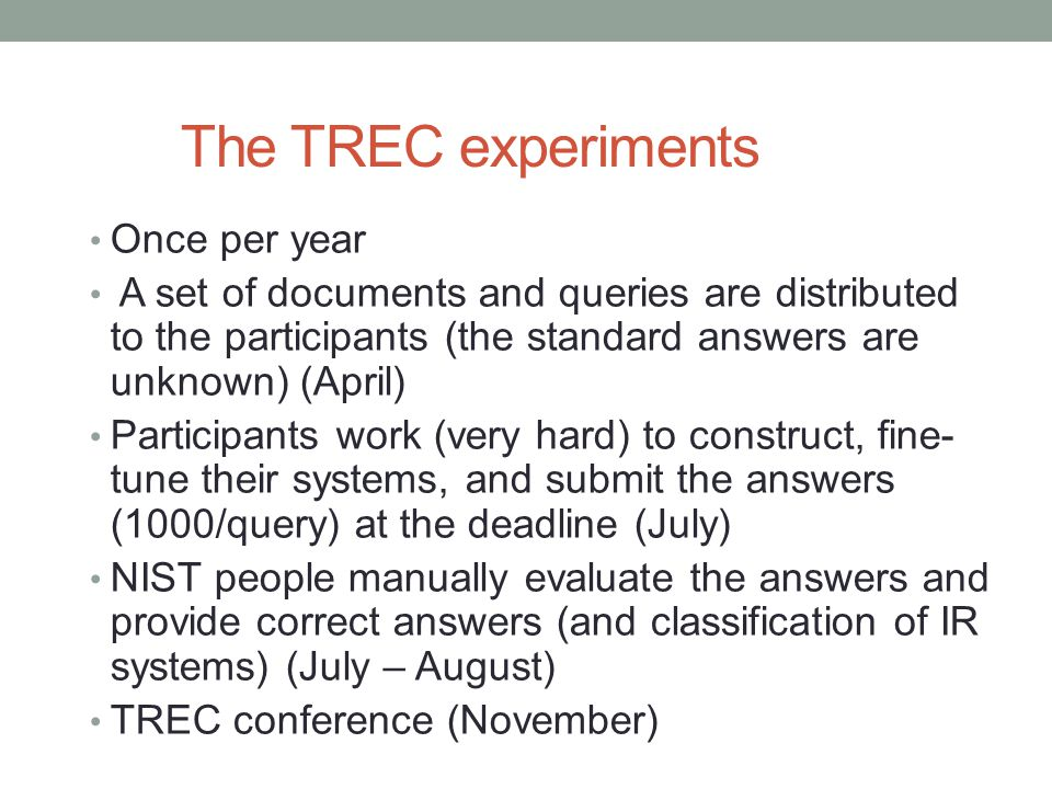 The TREC experiments Once per year