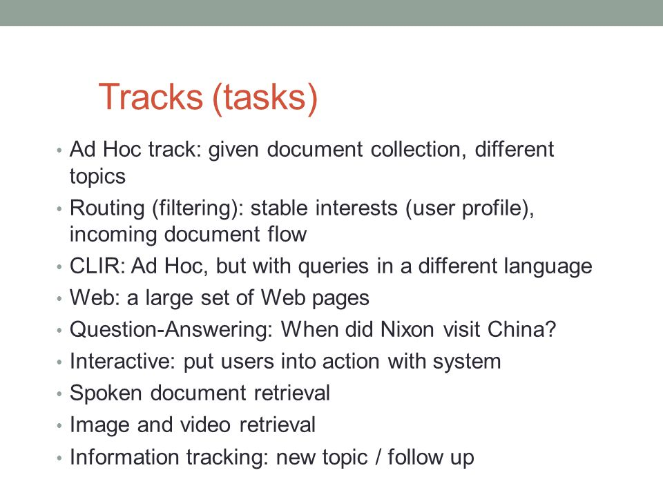 Tracks (tasks) Ad Hoc track: given document collection, different topics.