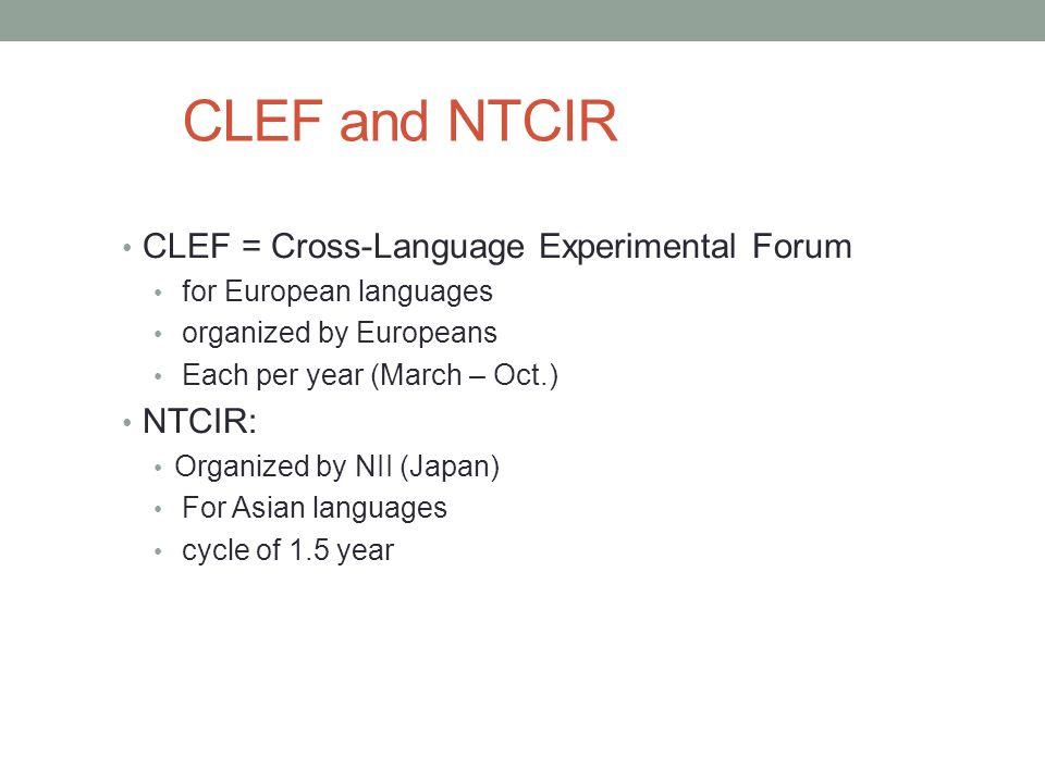 CLEF and NTCIR CLEF = Cross-Language Experimental Forum NTCIR: