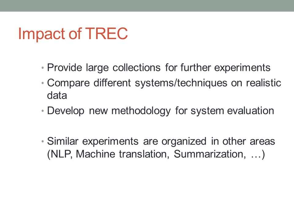 Impact of TREC Provide large collections for further experiments