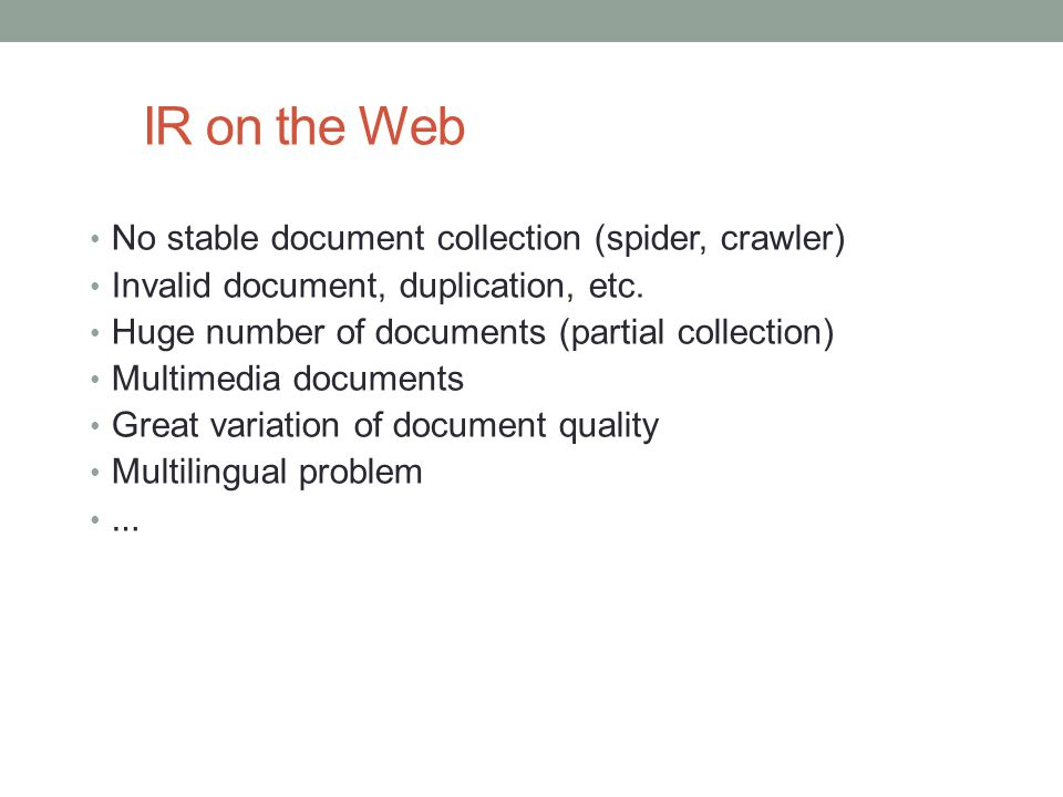 IR on the Web No stable document collection (spider, crawler)