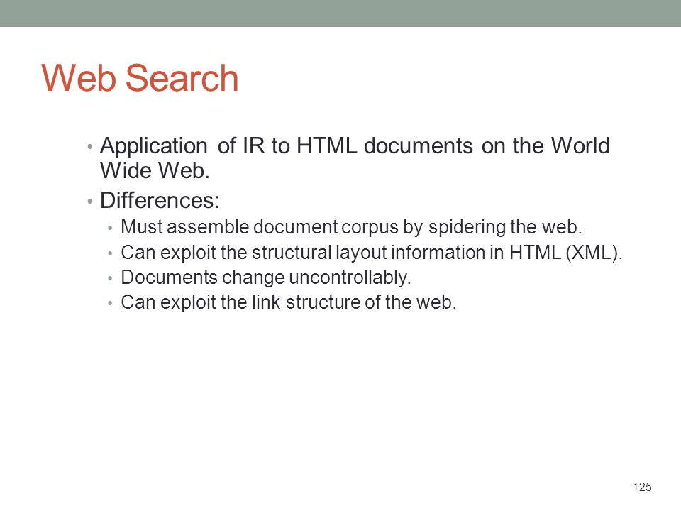Web Search Application of IR to HTML documents on the World Wide Web.