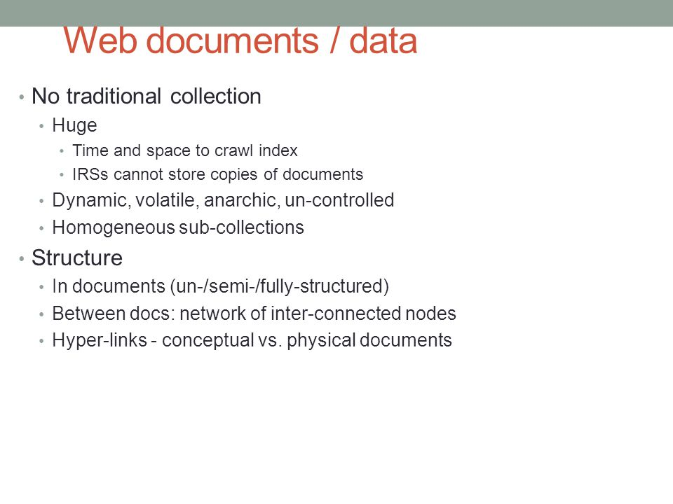 Web documents / data No traditional collection Structure Huge