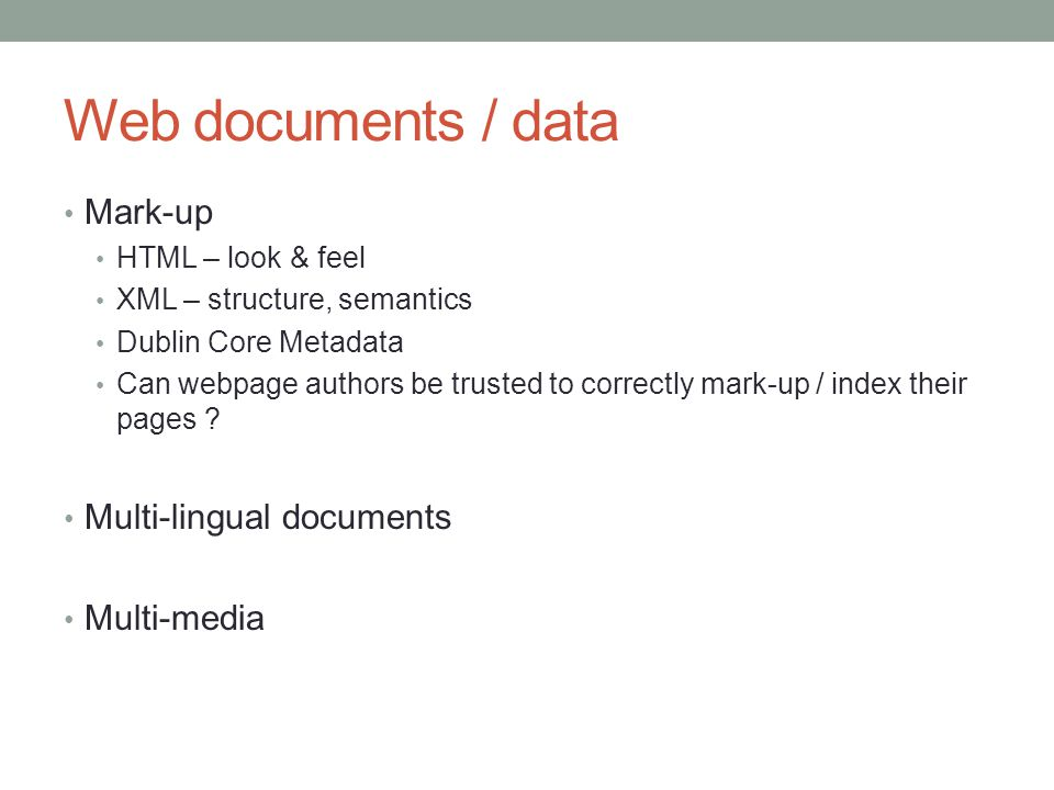 Web documents / data Mark-up Multi-lingual documents Multi-media
