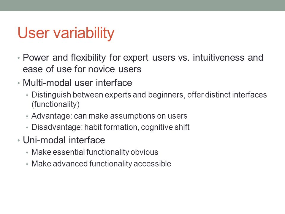User variability Power and flexibility for expert users vs. intuitiveness and ease of use for novice users.