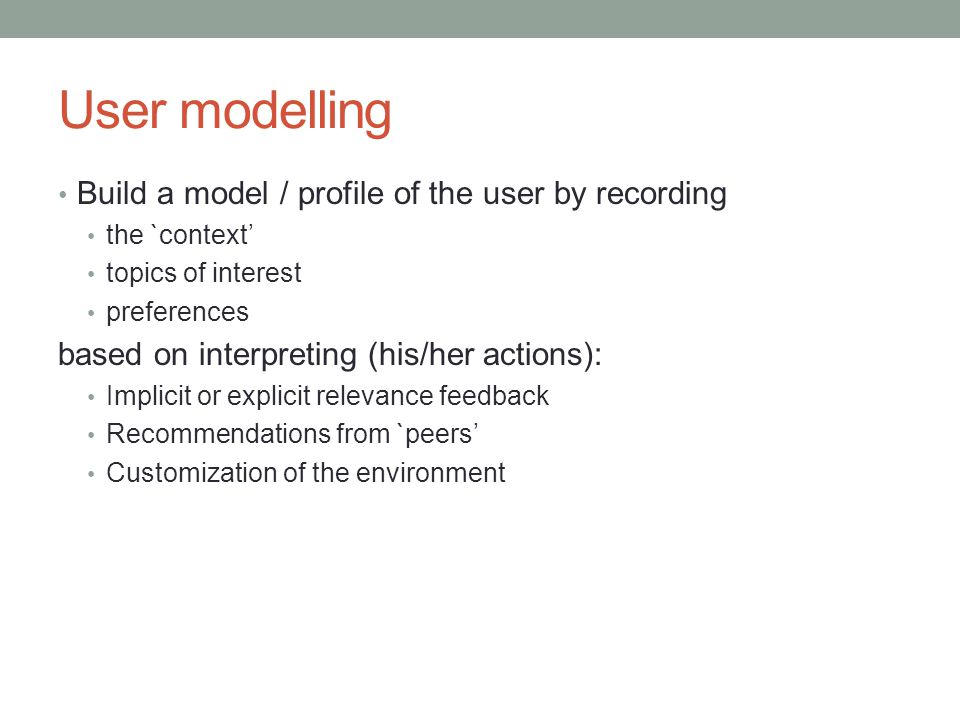 User modelling Build a model / profile of the user by recording