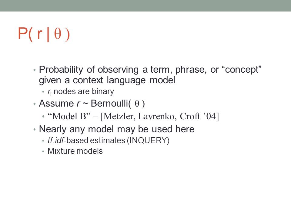 P( r | θ ) Probability of observing a term, phrase, or concept given a context language model. ri nodes are binary.