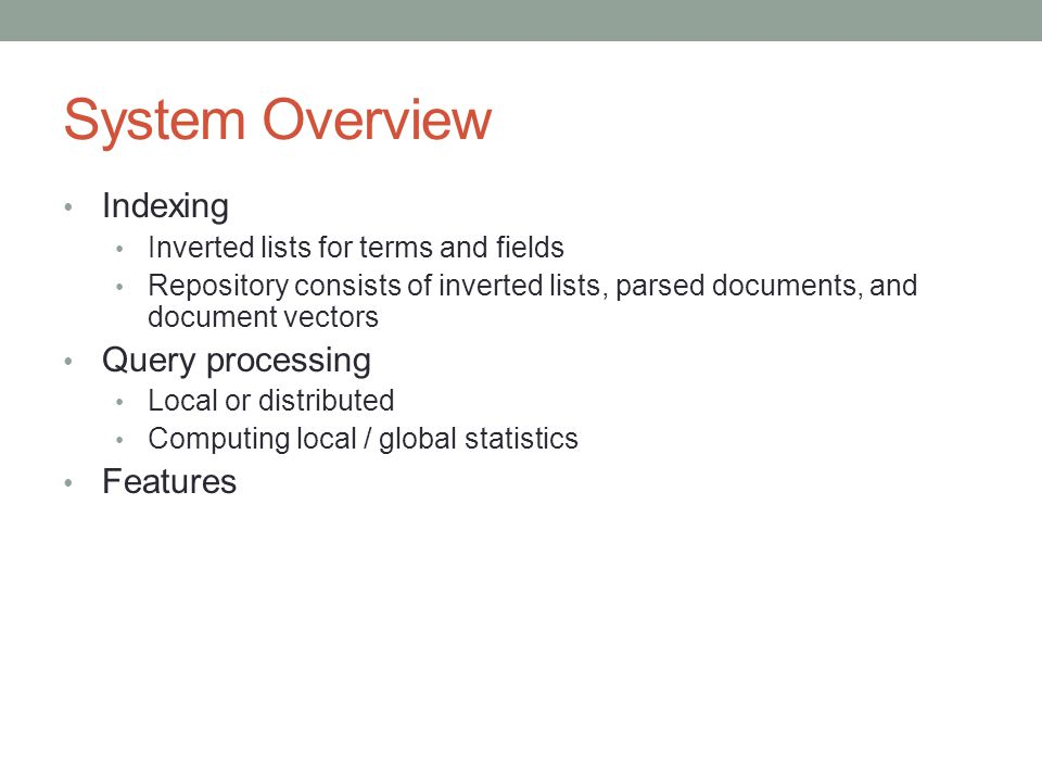 System Overview Indexing Query processing Features