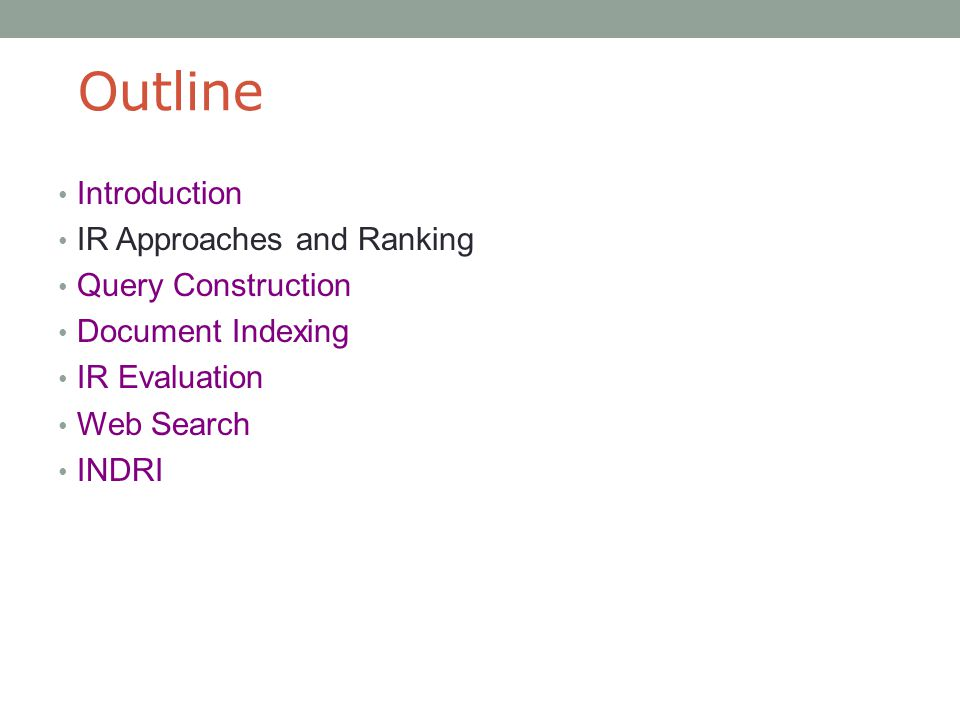 Outline Introduction IR Approaches and Ranking Query Construction