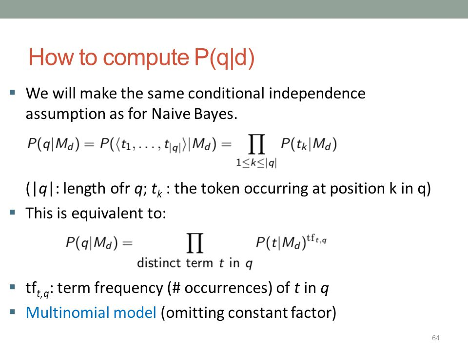 How to compute P(q|d) We will make the same conditional independence assumption as for Naive Bayes.