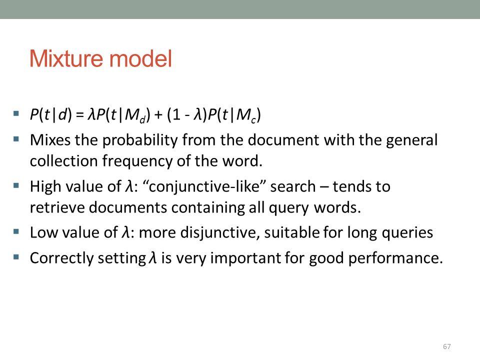Mixture model P(t|d) = λP(t|Md) + (1 - λ)P(t|Mc)