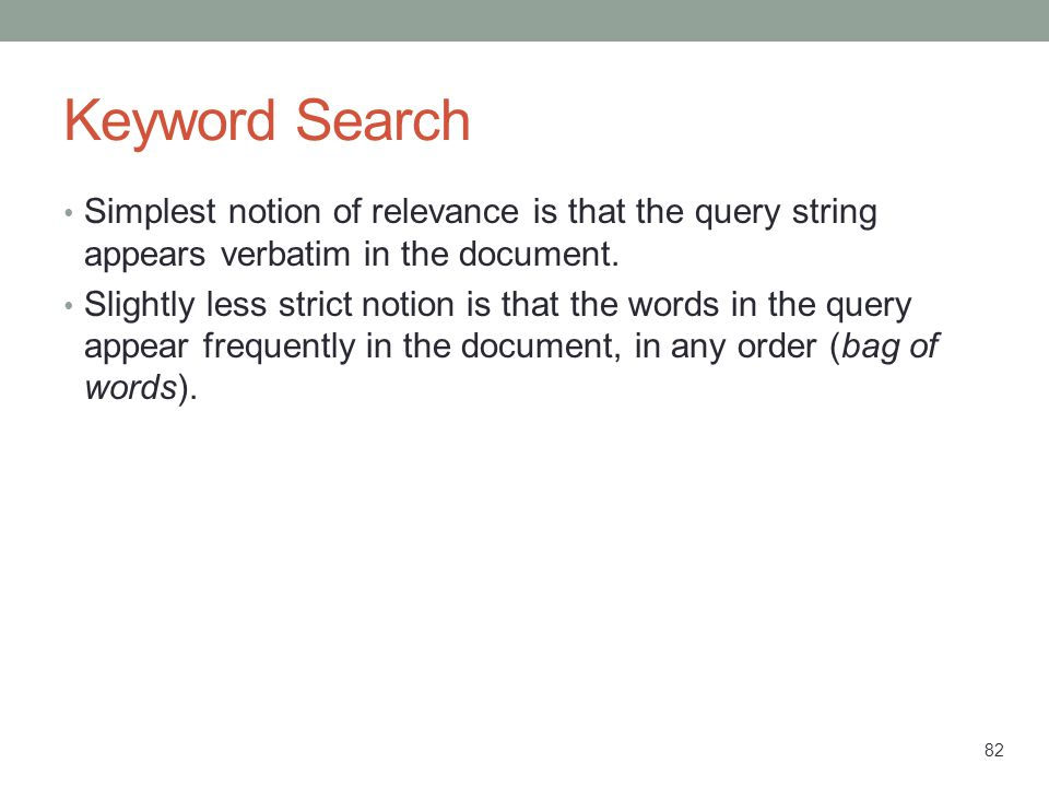 Keyword Search Simplest notion of relevance is that the query string appears verbatim in the document.