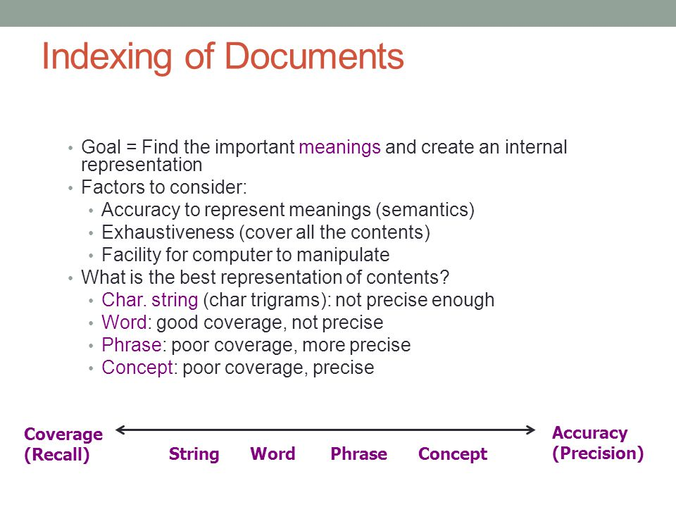 Indexing of Documents Goal = Find the important meanings and create an internal representation. Factors to consider: