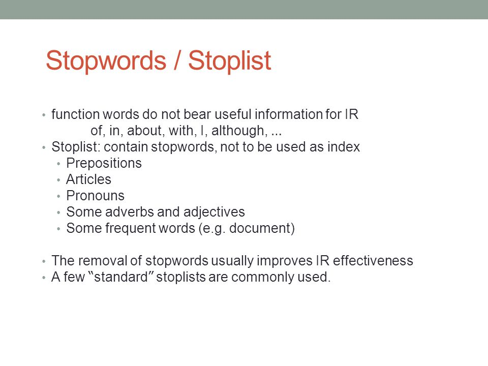 Stopwords / Stoplist function words do not bear useful information for IR. of, in, about, with, I, although, …